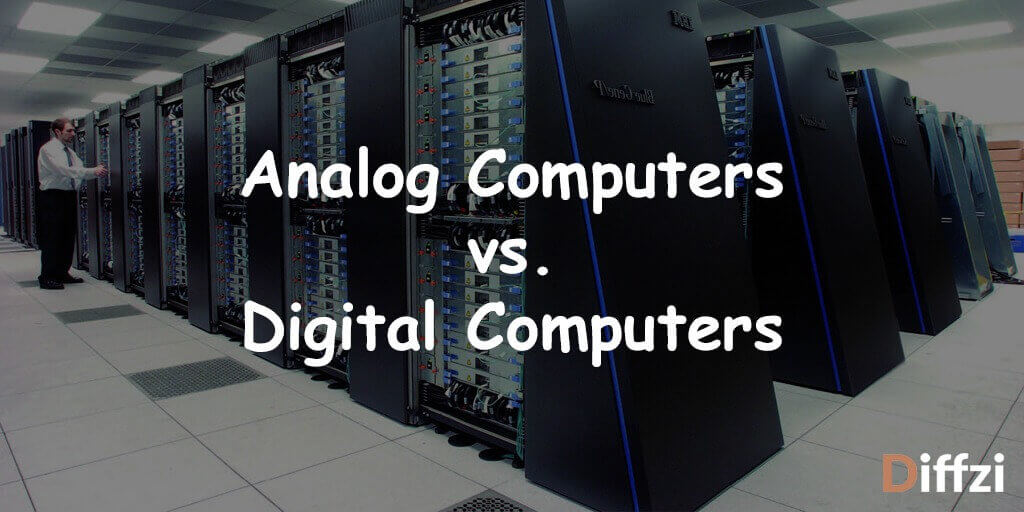 Analog Computers vs. Digital Computers
