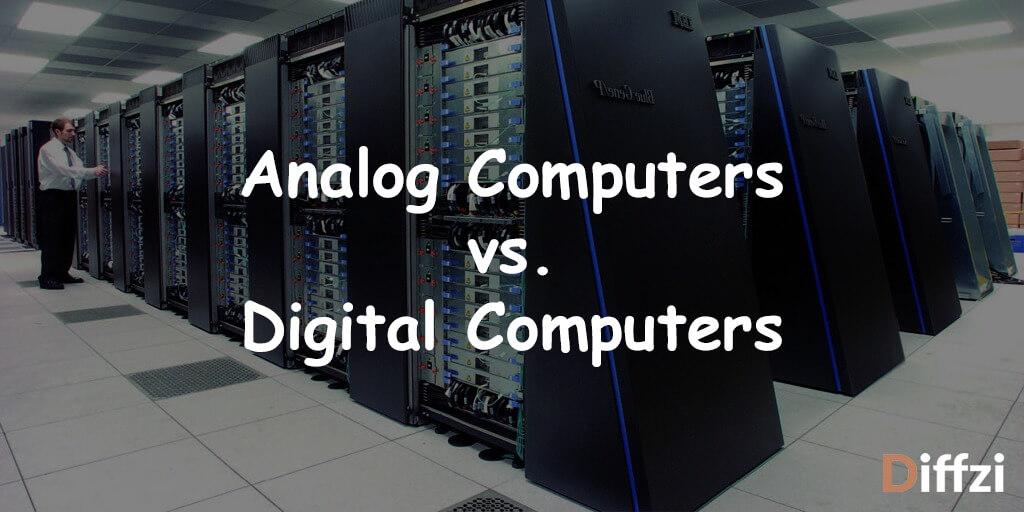 Analog Computers vs. Digital Computers