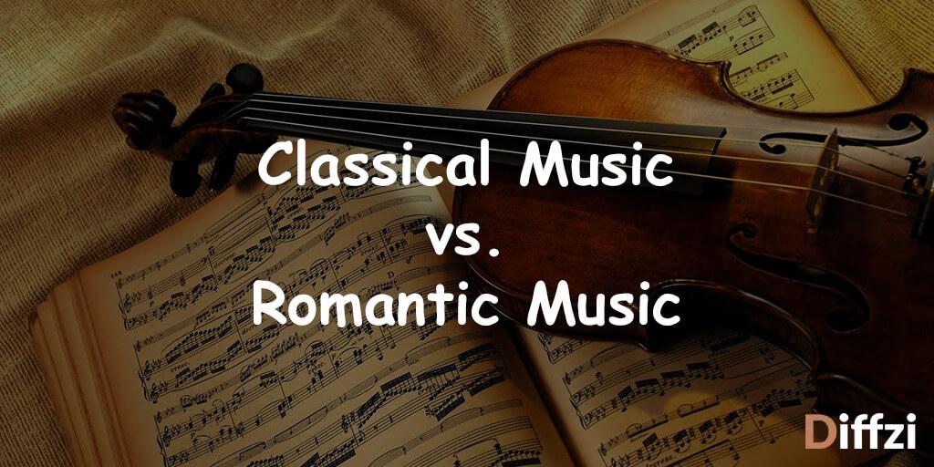 Classical Music vs. Romantic Music
