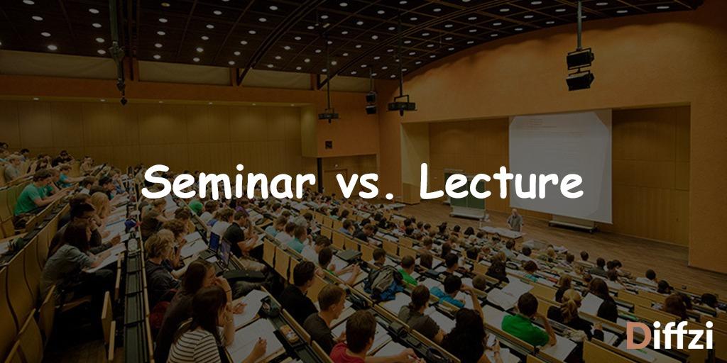 Seminar vs. Lecture