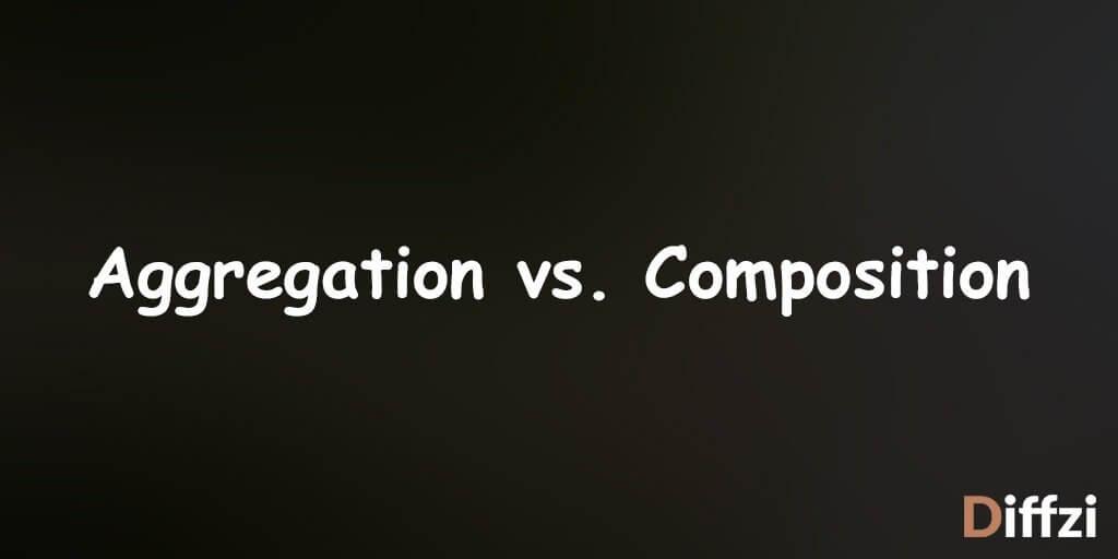 Aggregation vs. Composition