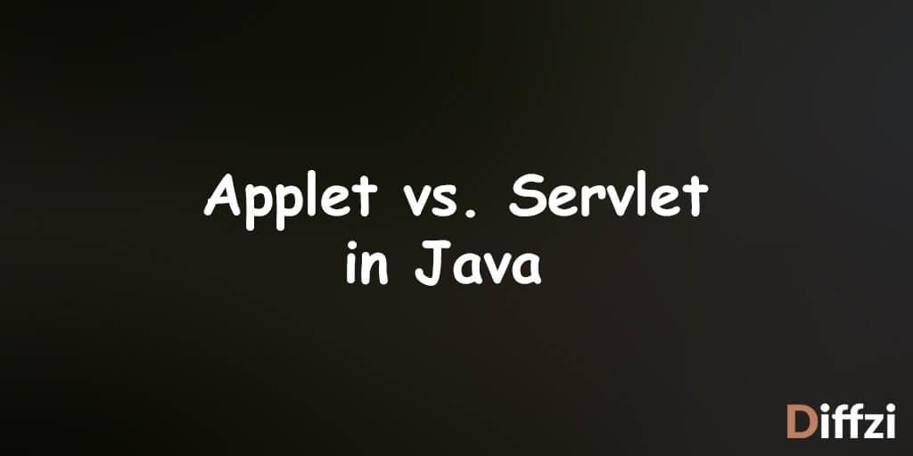 Applet vs. Servlet in Java