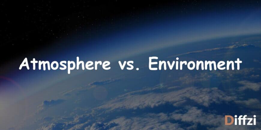 Atmosphere vs. Environment