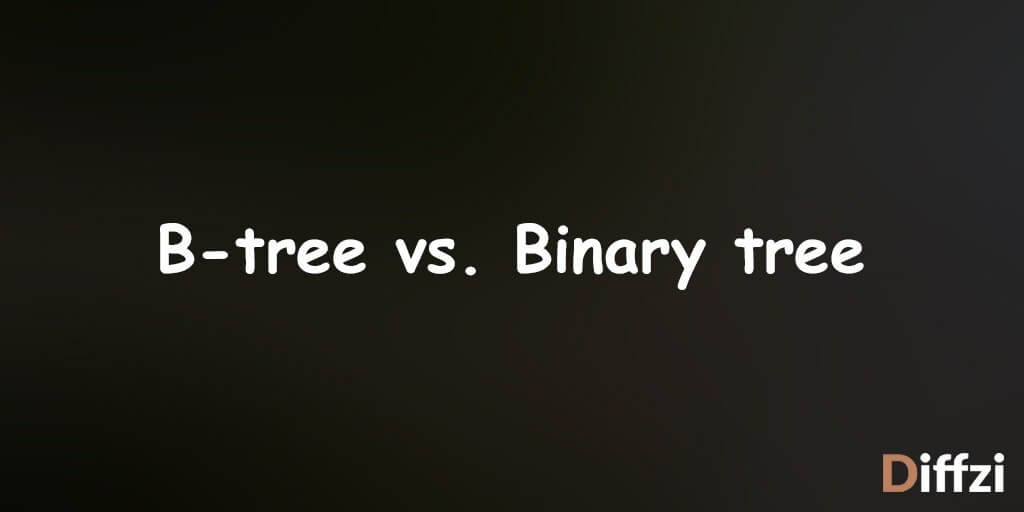 B tree vs. Binary tree