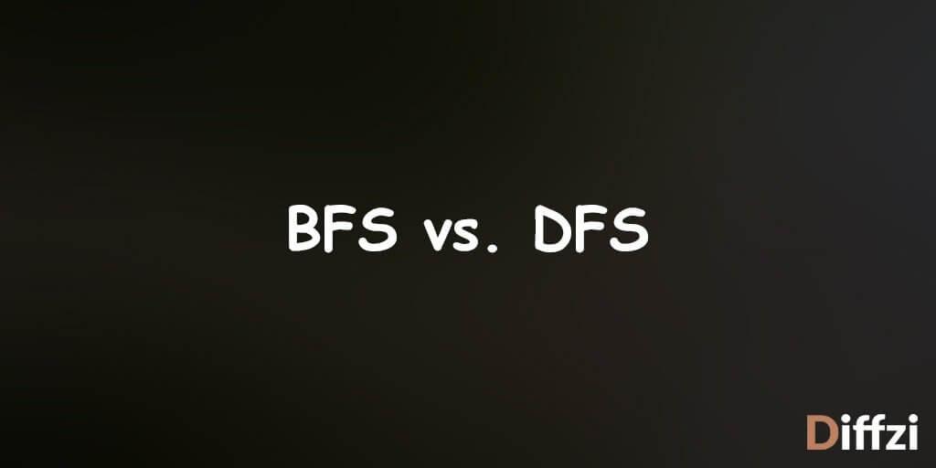 BFS vs. DFS