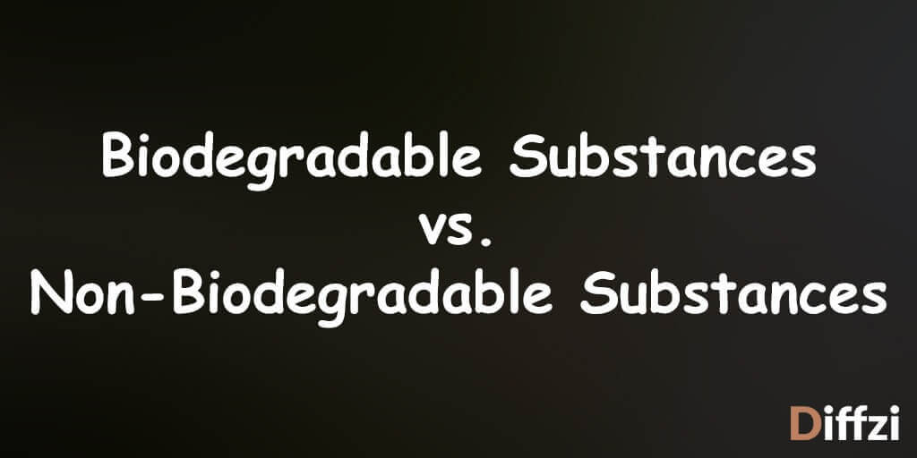 Biodegradable Substances vs. Non Biodegradable Substances