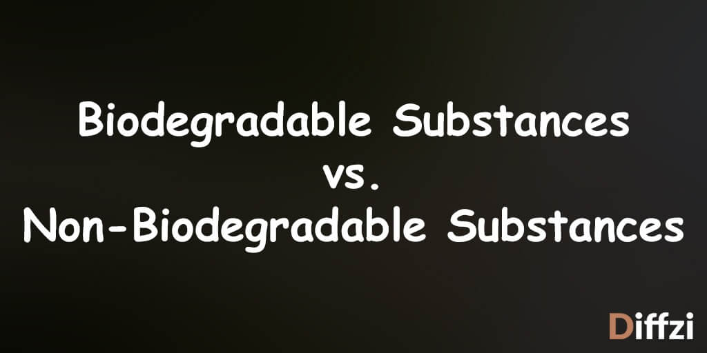 Biodegradable Substances Vs Non Biodegradable Substances Whats