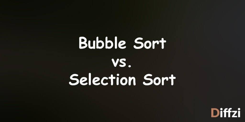 Bubble Sort vs. Selection Sort