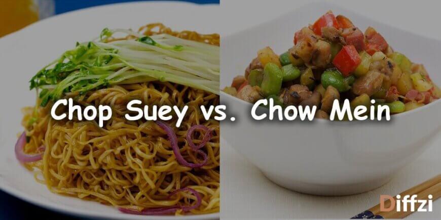 Chop Suey vs. Chow Mein