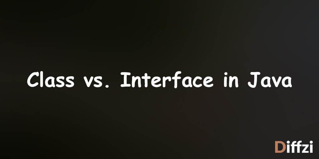 Class vs. Interface in Java