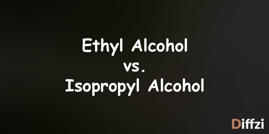 Ethyl Alcohol vs  Isopropyl Alcohol – Difference and
