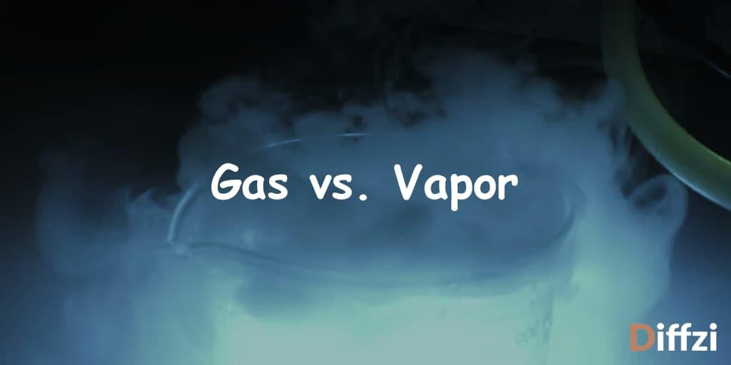 Gas vs. Vapor