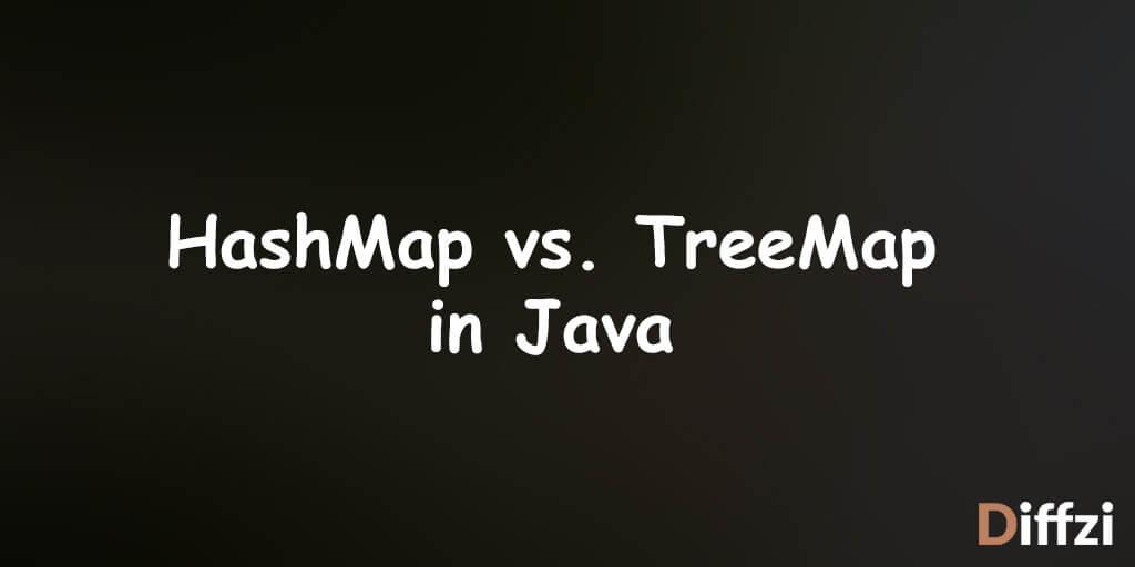 HashMap vs. TreeMap in Java