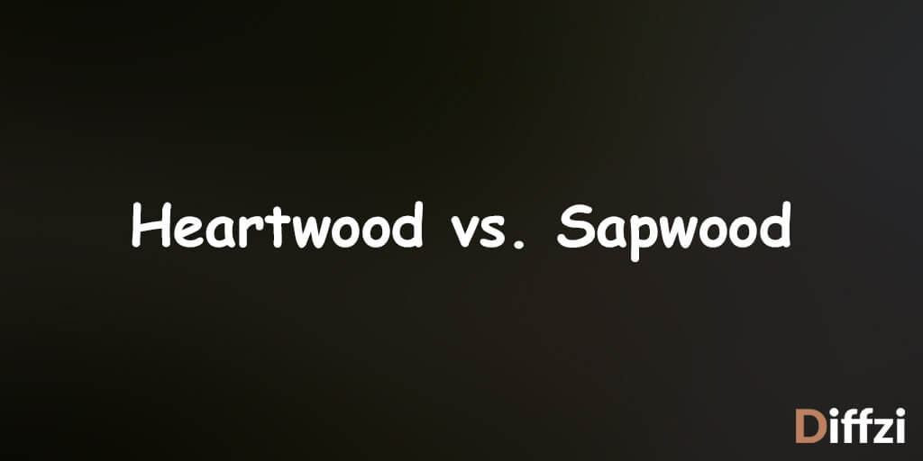 Heartwood vs. Sapwood
