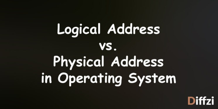 Logical Address vs. Physical Address in Operating System