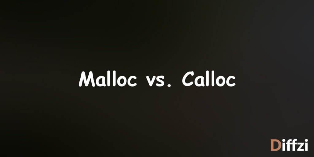 Malloc vs. Calloc