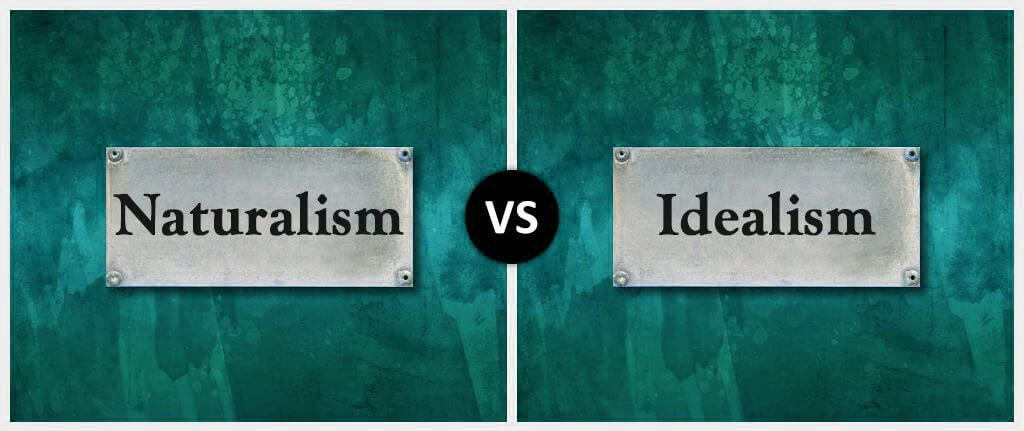 Naturalism vs. Idealism