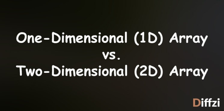 One Dimensional 1D Array vs. Two Dimensional 2D Array