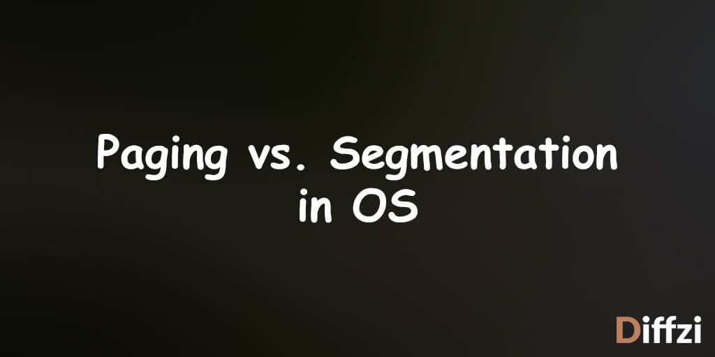 Paging vs. Segmentation in OS