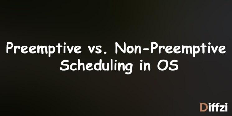 Preemptive vs. Non Preemptive Scheduling in OS