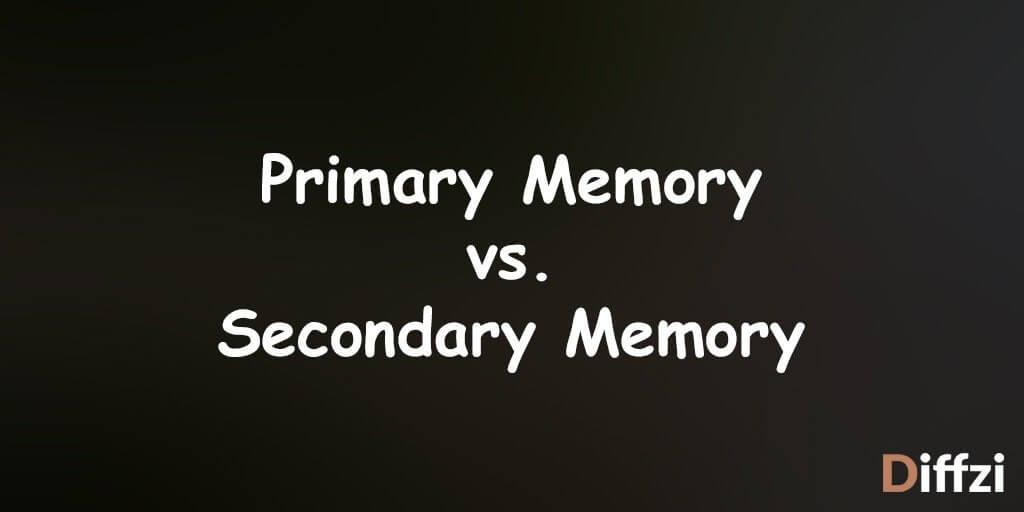 Primary Memory vs. Secondary Memory