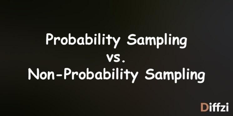 Probability Sampling vs. Non Probability Sampling