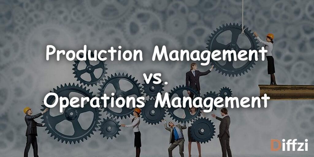 Production Management vs. Operations Management