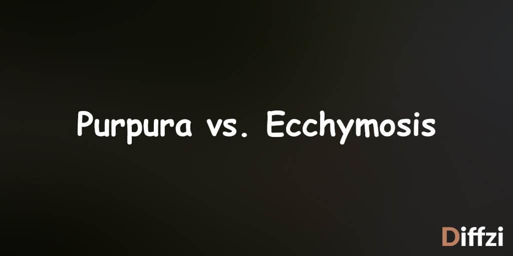 Purpura vs. Ecchymosis