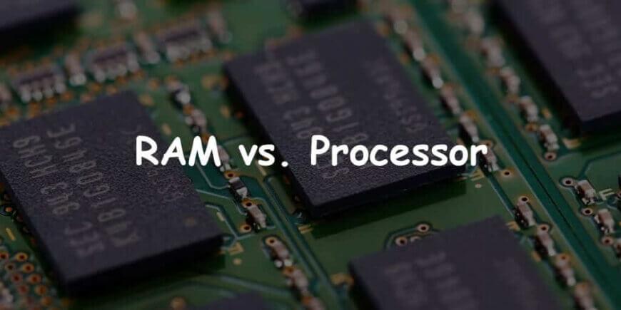 RAM vs. Processor