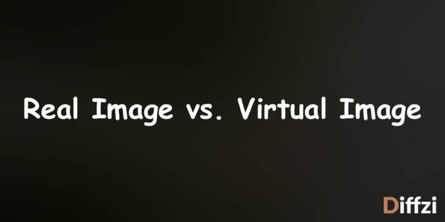 Real Image vs. Virtual Image