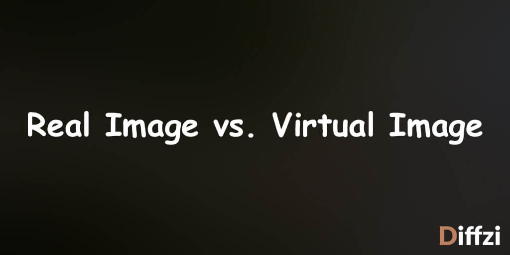 Real Image vs. Virtual Image: What is The Difference?   Diffzi