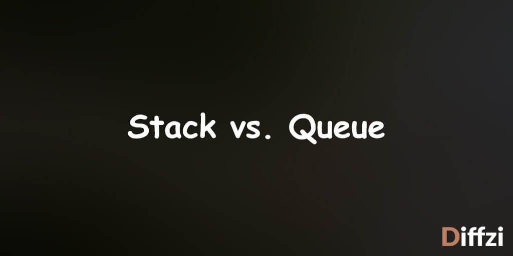 Stack vs. Queue