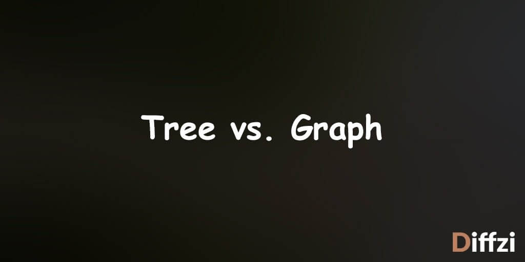 Tree vs. Graph