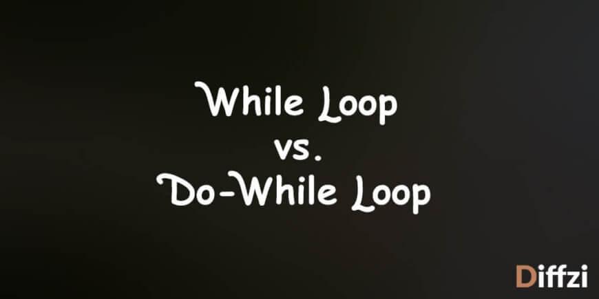While Loop vs. Do While Loop
