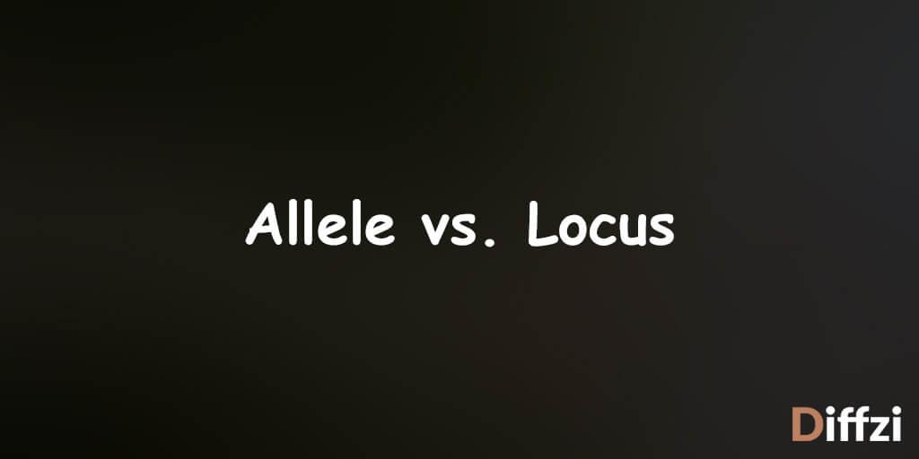 Allele vs. Locus