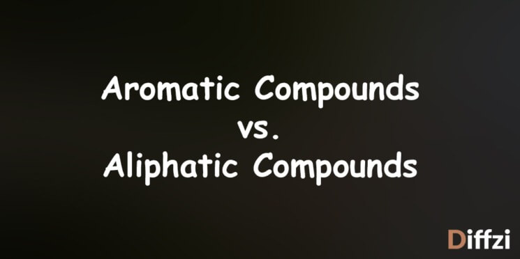 Aromatic Compounds vs. Aliphatic Compounds