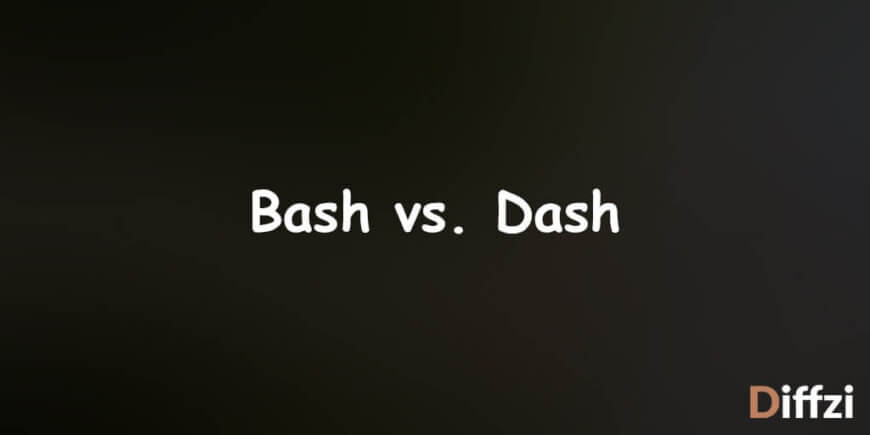 Bash vs. Dash