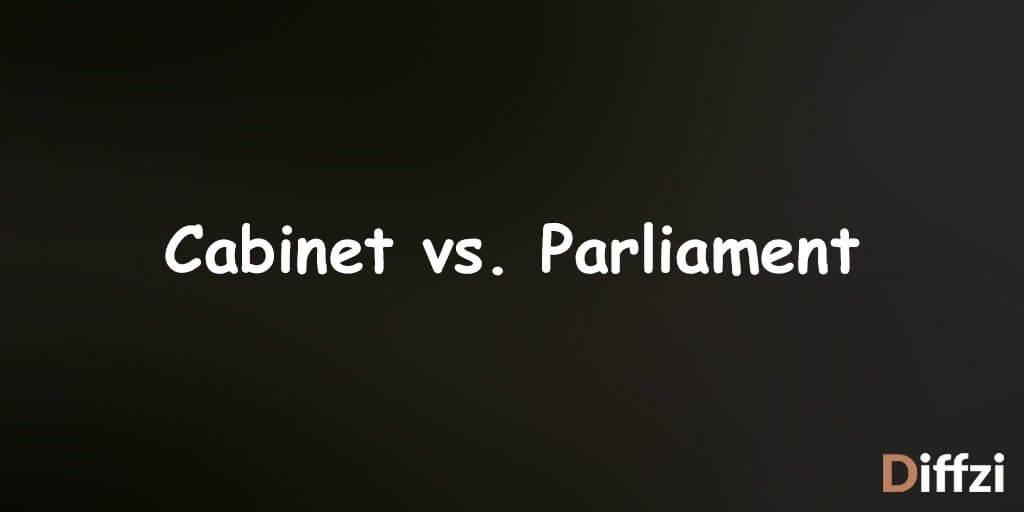 Cabinet vs. Parliament