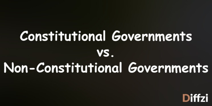 Constitutional Governments vs. Non Constitutional Governments