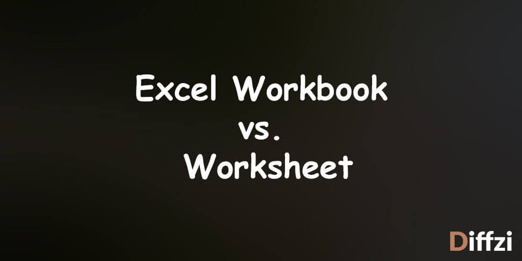 Excel Workbook vs. Worksheet