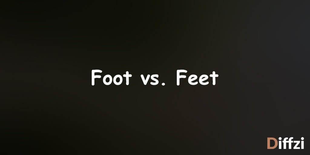 Foot vs. Feet