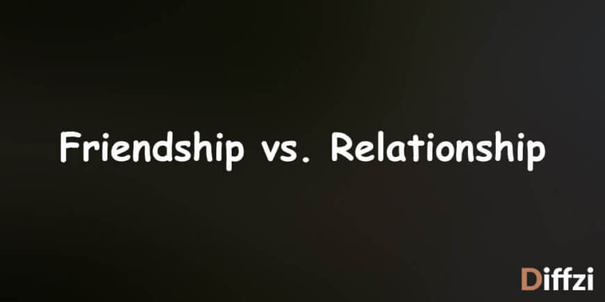 Friendship vs. Relationship