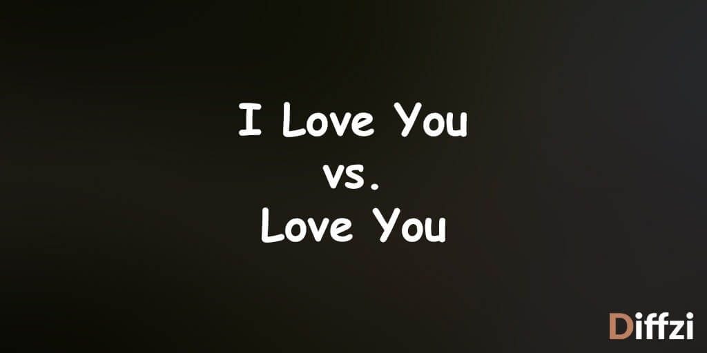 I Love You vs. Love You