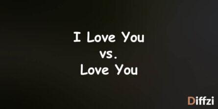 I Love You vs. Love You