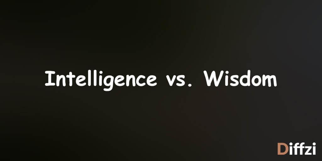 Intelligence vs. Wisdom