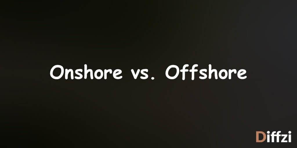 Onshore vs. Offshore
