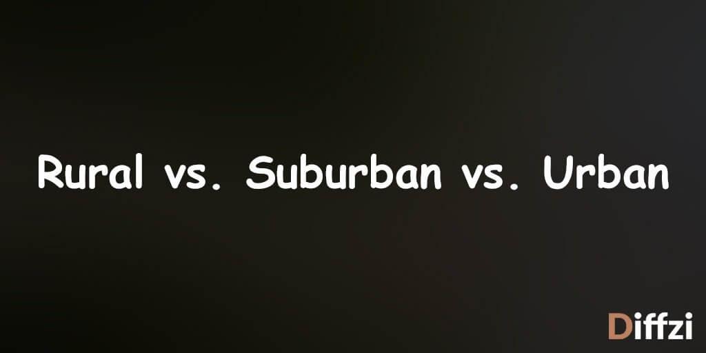 Rural vs. Suburban vs. Urban