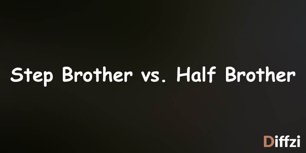 Step Brother vs. Half Brother