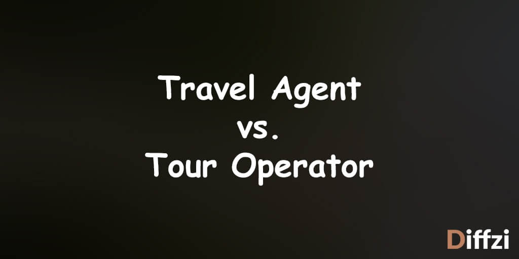 Travel Agent vs. Tour Operator