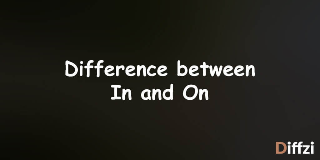 Difference between In and On